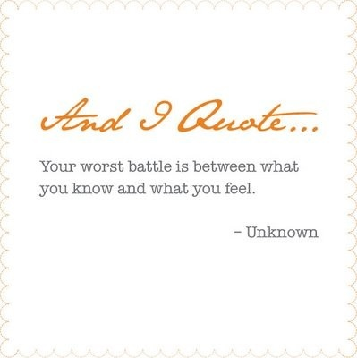 battle between what u know & what u feel
